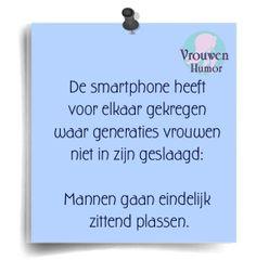 Smartphone heeft eindelijk voor elkaar gekregen wat generaties vrouwen niet gelukt is. Mannen gaan zittend plassen My Life Quotes, Woman Quotes, Best Quotes, Dutch Words, Funny Qoutes, Dutch Quotes, Business Quotes, True Words, Life Lessons