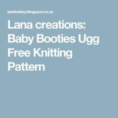 Lana creations: Baby Booties Ugg Free Knitting Pattern