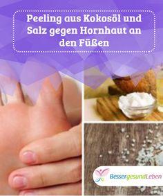 Peeling aus #Kokosöl und Salz gegen Hornhaut an den Füßen   #Hornhaut an den #Füßen sind #unästhetische harte Stellen, die durch Reibung von Fuß und bestimmten Materialien zum Beispiel der #Schuhe entstehen.