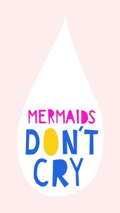 Mermaid Don't Cry iPhone Wallpaper. Tap to see more fun quotes iPhone wallpapers and lock screen backgrounds! - @mobile9