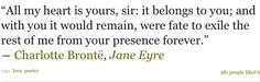 Jane Eyre My Heart Is Yours, With All My Heart, Jane Eyre Quotes, That's What She Said, I Love You, My Love, Warm Fuzzies, Memory Books, People Like