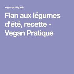 Flan aux légumes d'été, recette - Vegan Pratique