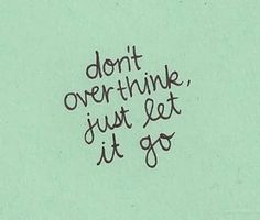 Don't over think just let it go Sun Quotes, Words Quotes, Quotes To Live By, Art Sayings, Most Powerful Quotes, Just Let It Go, Word Of Advice, Quotes About Moving On, Some Words
