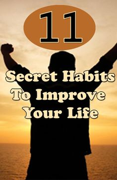 11 Secret Habits To Improve Your Life | www.BioHealthyLiving.com
