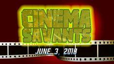 Cinema Savants - June 3, 2018