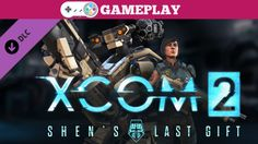 XCOM 2 - Shen's Last Gift Gameplay