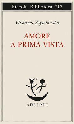 Amore a prima vista, Wislawa Szymborska, Adelphi ***** I Love Books, Books To Read, My Books, Crush Quotes, Love Quotes, Quotes Quotes, Film Books, Greek Quotes, Romance Books