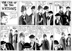 Silly Watson. (read in a faux british accent for best effect.) [Sherlock Holmes Comics]