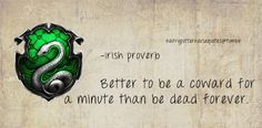 Slytherin: Better to be a coward for a minute than be dead forever