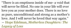 Hope Edelman - Motherless Daughters quote. I love this book. <3