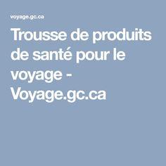 Trousse de produits de santé pour le voyage - Voyage.gc.ca Varadero, Information, Cuba, Government Of Canada, Trips Abroad, Health Products, Kobe