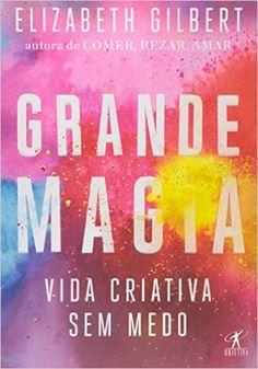 Grande Magia. Vida Criativa sem Medo - 9788539007103 - Livros na Amazon Brasil