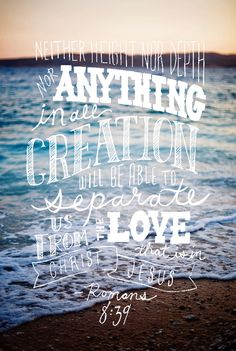 Romans 8:39 ~ Neither height nor depth nor anything in all creation...