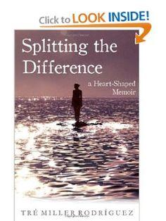 Splitting the Difference: A Heart-Shaped Memoir: Tré Miller Rodriguez: 9781938314209: Amazon.com: Books