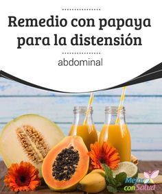 Remedio con papaya para la distensión abdominal  La distensión abdominal es una de las dolencias más habituales entre las mujeres. Todas hemos sentido en numerosas ocasiones esa molesta afección donde notamos el vientre hinchado y lleno.
