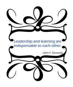 """""""Leadership and learning are indispensable to each other.""""- John F. Kennedy #Leadership #Learning"""