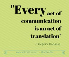 """""""Every act of communication is an act of translation"""" #translation"""
