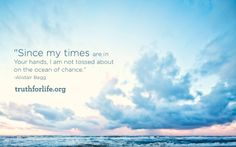 """Truth For Life : Wallpaper """"Since my times are in Your hands, I am not tossed about on the ocean of chance.""""  -Alistair Begg  http://www.truthforlife.org/blog/wallpaper-my-times-are-your-hands/"""