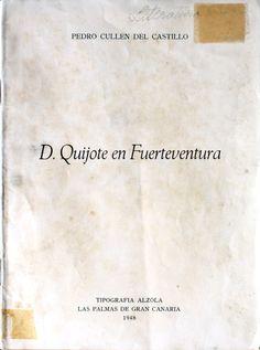 D. Quijote en Fuerteventura / Pedro Cullén del Castillo; : (prólogo-presentación de D. Ignacio Quintana Marrero, presidente de la Asociación de Prensa http://absysnetweb.bbtk.ull.es/cgi-bin/abnetopac01?TITN=459467