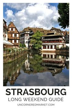 A long weekend guide to Strasbourg, the French - German cities that marries the best of both cultures perfectly. Things to do, best restaurants and local cuisine + where to stay and how to get there and away. Travel in France. | Uncornered Market Travel B