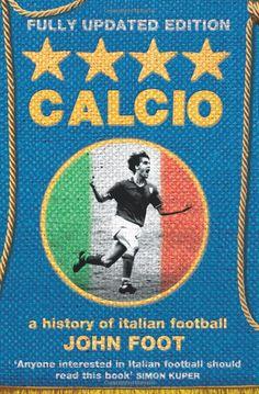 Calcio: A History of Italian Football: Amazon.co.uk: John Foot: Books