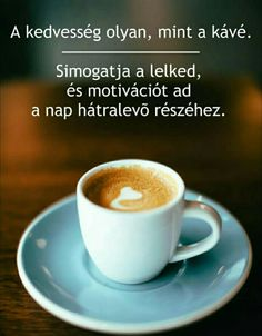 Osztva Powerpoint Animation, Morning Greeting, I Love Coffee, Motivation, Tableware, Happy, Poems, Quotes, Good Morning