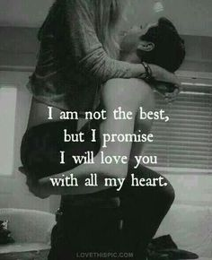 I Promise I Will Love You With All My Heart love love quotes sexy quotes black and white couples kiss quote couple in love love quote kiss me sexy love quotes romantic love quotes love quotes for him and her Cute Love Quotes, Cute Couple Quotes, Romantic Love Quotes, Love Quotes For Him, Romantic Pictures, Sweet Quotes, The Words, Quotes Distance Friendship, Romance