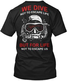 Discover Diving We Dive (Mp) T-Shirt, a custom product made just for you by Teespring. - We Dive Not To Escape Life But For Life Not To. Diving Logo, Scuba Diving Quotes, Scuba Diving Lessons, Scuba Diving Gear, Cave Diving, Shark Diving, Surf, Design Kaos, Scuba Diving Equipment