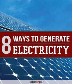 8 Ways to Generate Electricity at Home by Survival Life at http://survivallife.com/2015/07/24/8-ways-to-generate-electricity/