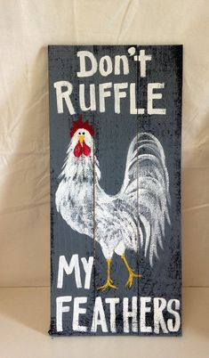 Dont ruffle my feathers sign rooster art chicken coop hen house decor pallet wood hanging wall decor Chicken Painting, Chicken Art, Chicken Crafts, Chicken Houses, Barn Wood Crafts, Wood Burning Crafts, Pallet Crafts, Feather Signs, Feather Art