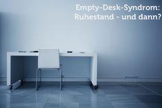 Das Empty-Desk-Syndrom klingt im ersten Augenblick nach dem Traum jedes Arbeitnehmers. Für Ruheständler kann es zum Albtraum werden. Doch das muss nicht sein...