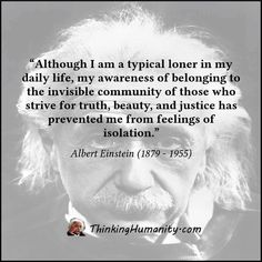 By: Albert Einstein. I wish I had been able to get to speak to this man. What a Mind.