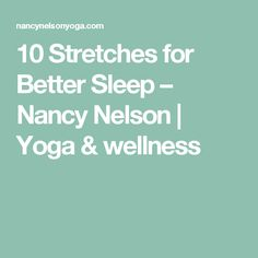 10 Stretches for Better Sleep – Nancy Nelson | Yoga & wellness