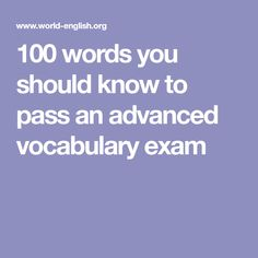 100 words you should know to pass an advanced vocabulary exam