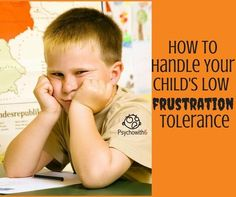 How to Help a Child with Low Frustration Tolerance - http://psychowith6.com/how-to-help-a-child-with-low-frustration-tolerance/