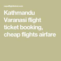 Kathmandu Varanasi flight ticket booking, cheap flights airfare