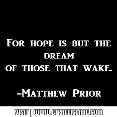For hope is but the dream...