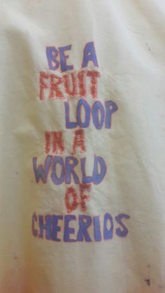 Be fruit a fruit loop in a world of cheerios quotes typography/ Monoprint/ free- hand stitching part of a quoted dress