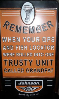 Remember when your GPS and fish locator were rolled into one trusty unit called Grandpa?  Ol' reliable!