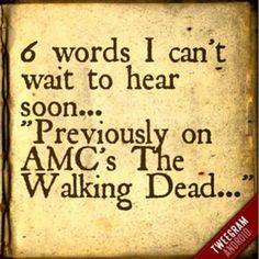 "6 words I can't wait to here soon...""Previously on AMC's The Walking Dead..."""