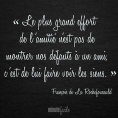 ❝ Le plus grand effort de l'amitié n'est pas de montrer nos défauts à un ami, c'est de lui faire voir les siens.❞ François de La Rochefoucauld #Citation #QuoteOfTheDay - Minutefacile.com