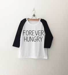Forever Hungry • tshirt • Clothes Casual Outift for • teens • movies • girls • women •. summer • fall • spring • winter • outfit ideas • hipster • dates • school • parties • Tumblr Teen Fashion Print Tee Shirt