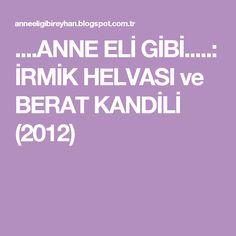 ....ANNE ELİ GİBİ.....: İRMİK HELVASI ve BERAT KANDİLİ (2012)