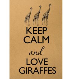 Keep Calm and Love Giraffes Keep Calm Posters, Keep Calm Quotes, Keep Calm And Love, Just Love, Keep Calm Images, My Motto, Heart Melting, Digital Image, Animals Beautiful