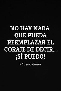 """""""No hay nada que pueda reemplazar el Coraje de decir""""... ¡Sí puedo! @candidman #Frases #Motivacion #SiPuedo"""