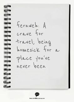 fernweh:  A crave for travel; being homesick for a place you've never been: ITALY