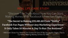 "Discover The Truth About How You Can Start Making Money With Facebook's Free Fan Pages REAL LIFE CASE STUDY: ""Discover The Truth About How You Can Start Making Money With..."