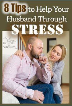 When your husband is stressed all the time: 8 tips to help him process stress and move forward.