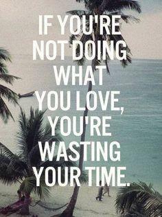 """""""Si no estás haciendo lo que amas, estás perdiendo tu tiempo""""."""