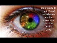 A cor dos seus olhos indicam qual a sua missão na vida- Cristina Cairo
